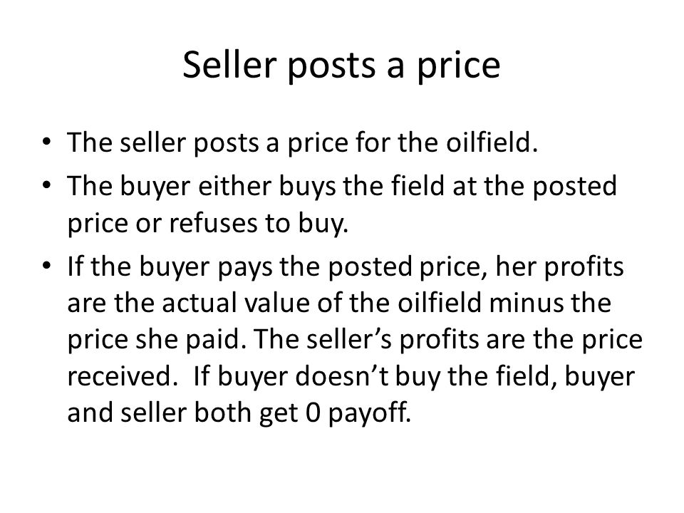 Seller posts a price The seller posts a price for the oilfield.
