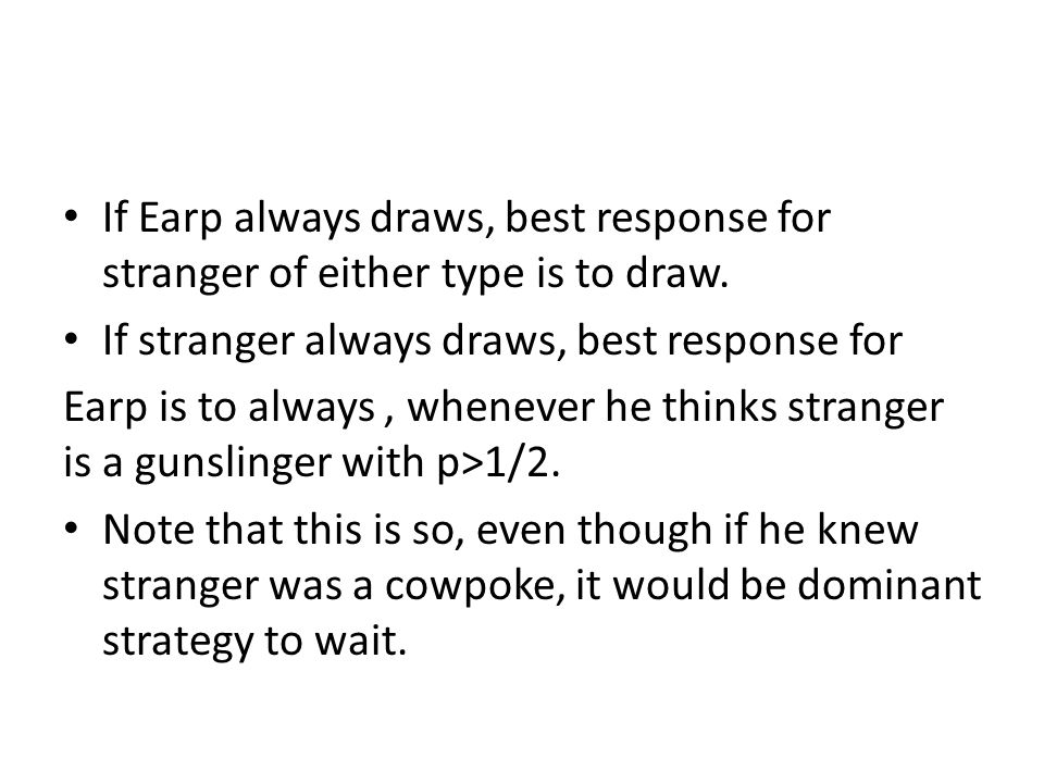 If Earp always draws, best response for stranger of either type is to draw.