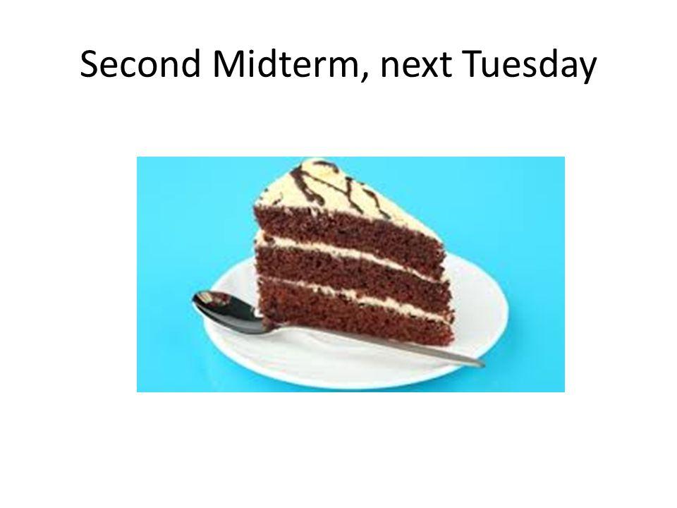 Second Midterm, next Tuesday