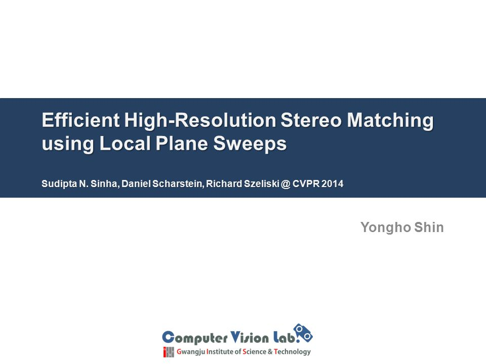 Efficient High-Resolution Stereo Matching using Local Plane Sweeps Sudipta N. Sinha, Daniel Scharstein, Richard CVPR 2014