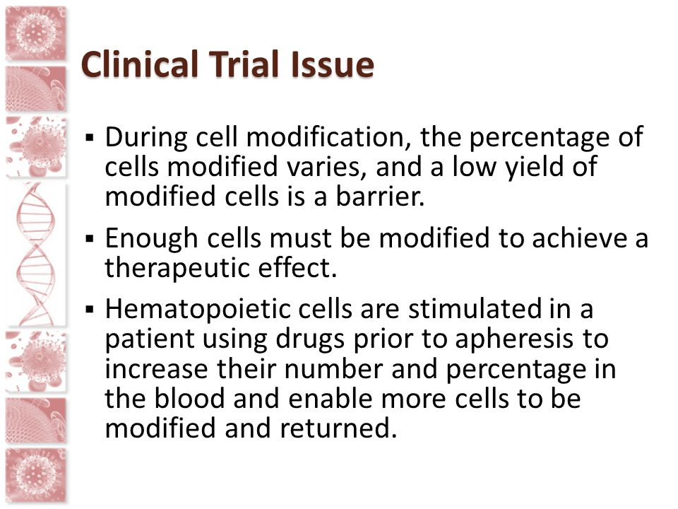Clinical Trial Issue During cell modification, the percentage of cells modified varies, and a low yield of modified cells is a barrier.