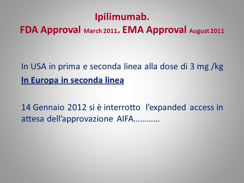 Ipilimumab. FDA Approval March 2011. EMA Approval August 2011