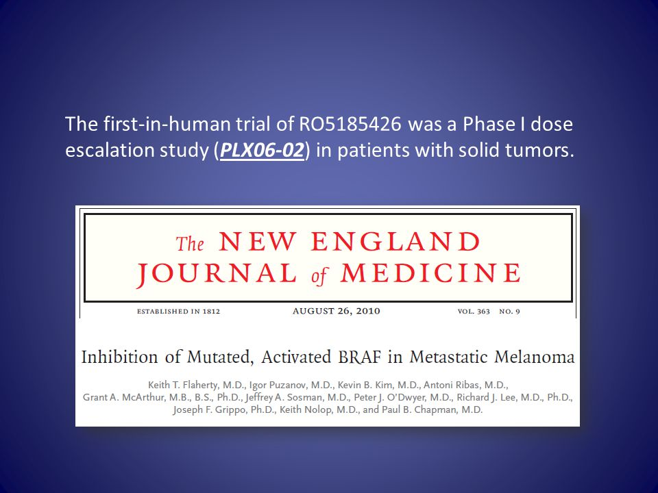 The first-in-human trial of RO5185426 was a Phase I dose escalation study (PLX06-02) in patients with solid tumors.