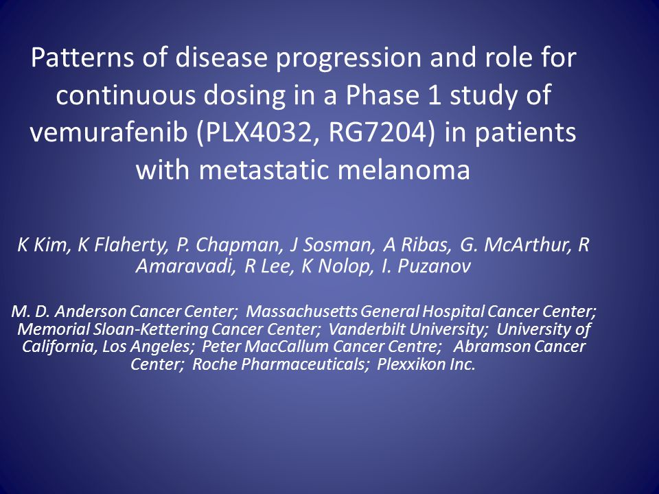 Patterns of disease progression and role for continuous dosing in a Phase 1 study of vemurafenib (PLX4032, RG7204) in patients with metastatic melanoma