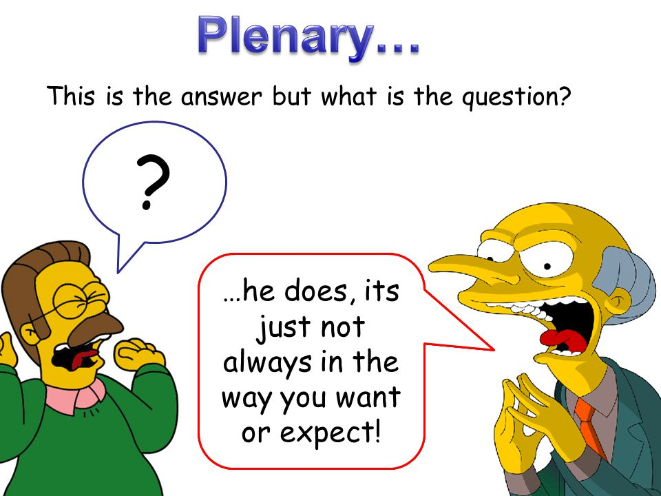Plenary… This is the answer but what is the question …he does, its just not always in the way you want or expect!