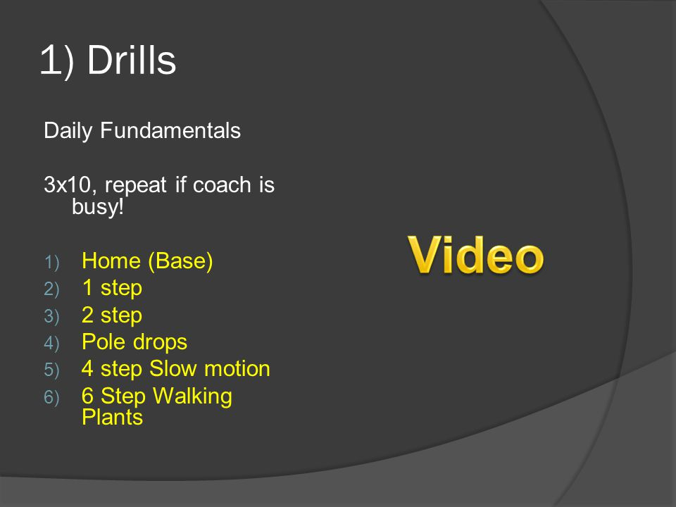 Video 1) Drills Daily Fundamentals 3x10, repeat if coach is busy!