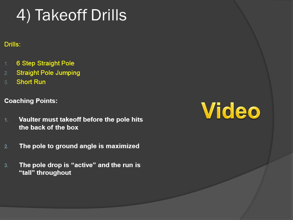 Video 4) Takeoff Drills Drills: 6 Step Straight Pole