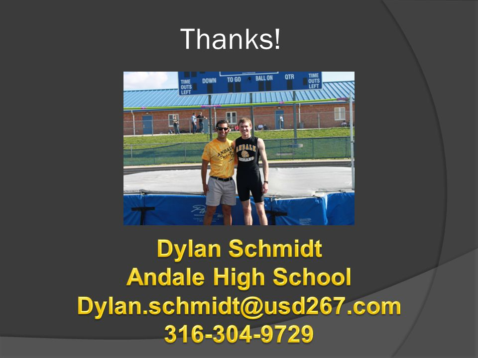 Thanks! Dylan Schmidt Andale High School Dylan.schmidt@usd267.com