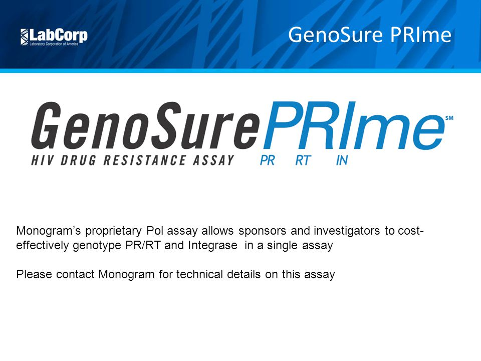 GenoSure PRIme Monogram's proprietary Pol assay allows sponsors and investigators to cost-effectively genotype PR/RT and Integrase in a single assay.