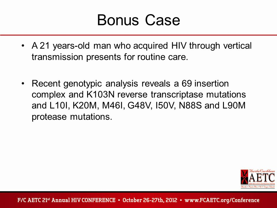Bonus Case A 21 years-old man who acquired HIV through vertical transmission presents for routine care.