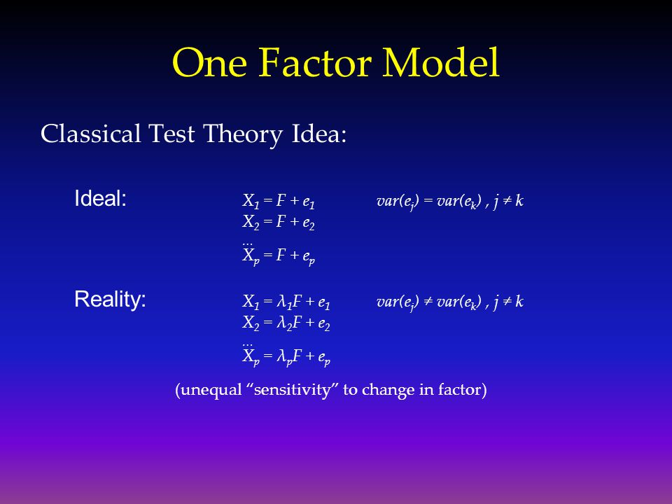 One Factor Model Classical Test Theory Idea: