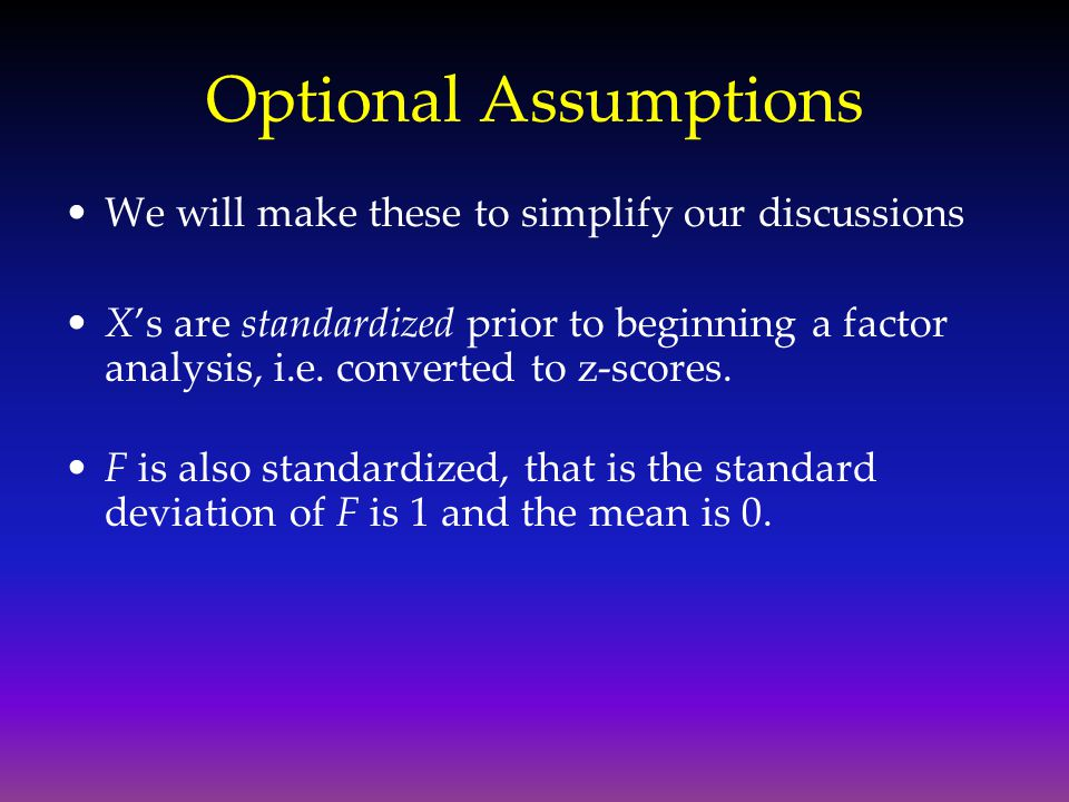 Optional Assumptions We will make these to simplify our discussions