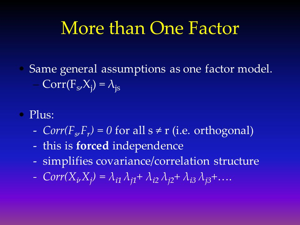 More than One Factor Same general assumptions as one factor model.