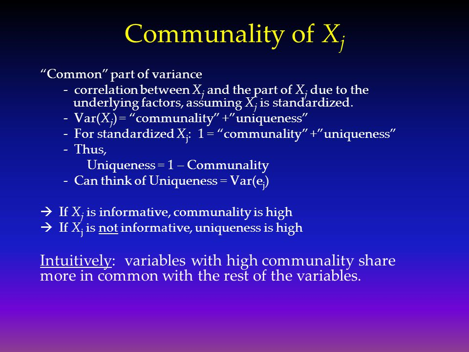 Communality of Xj Common part of variance.