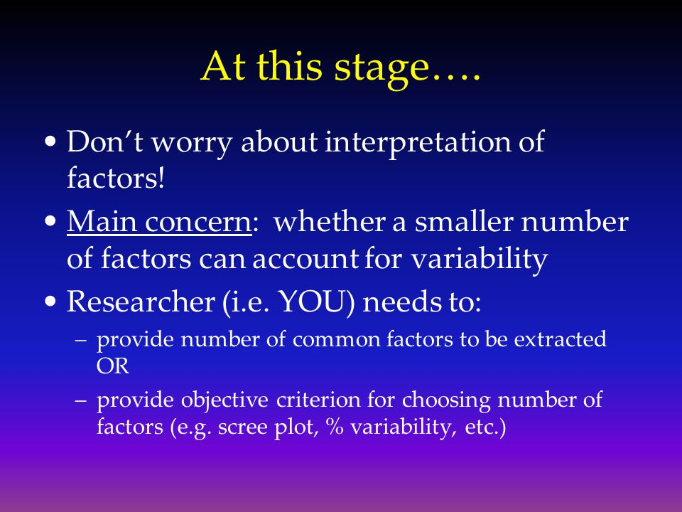 At this stage…. Don't worry about interpretation of factors!