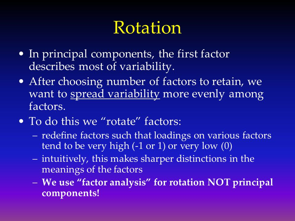 Rotation In principal components, the first factor describes most of variability.
