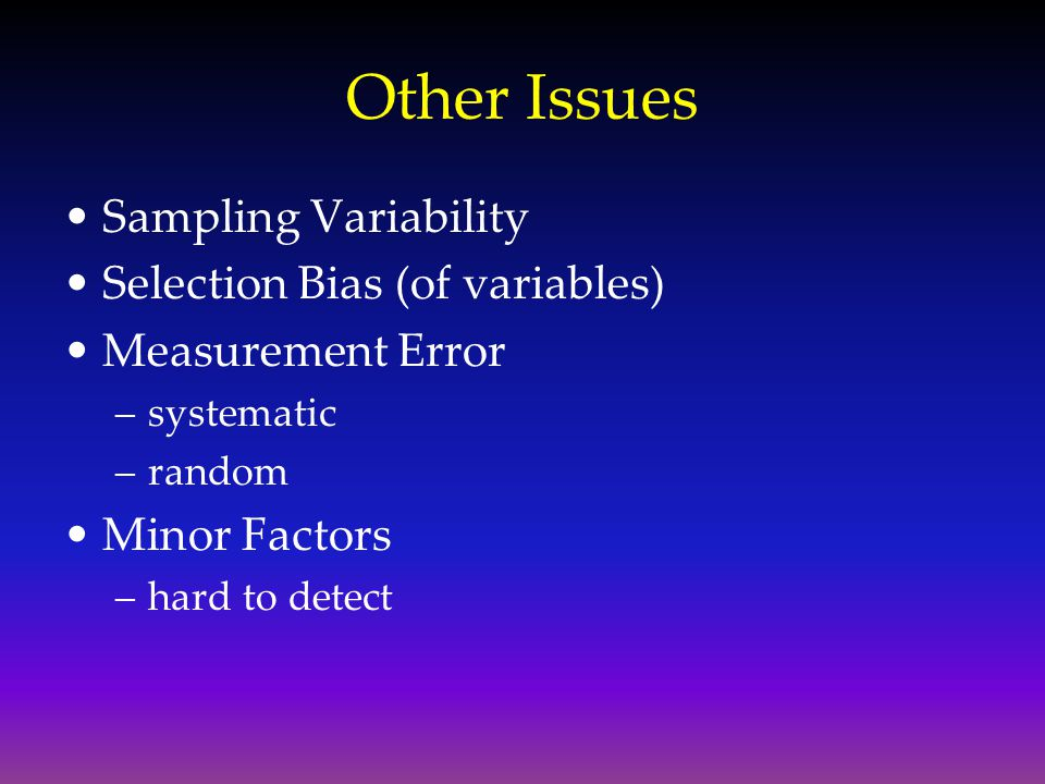 Other Issues Sampling Variability Selection Bias (of variables)