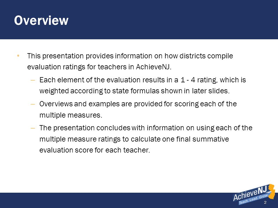 Overview This presentation provides information on how districts compile evaluation ratings for teachers in AchieveNJ.