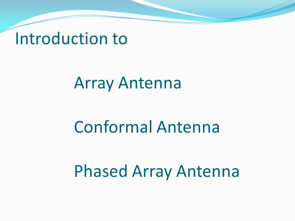 Introduction to Array Antenna Conformal Antenna Phased Array Antenna