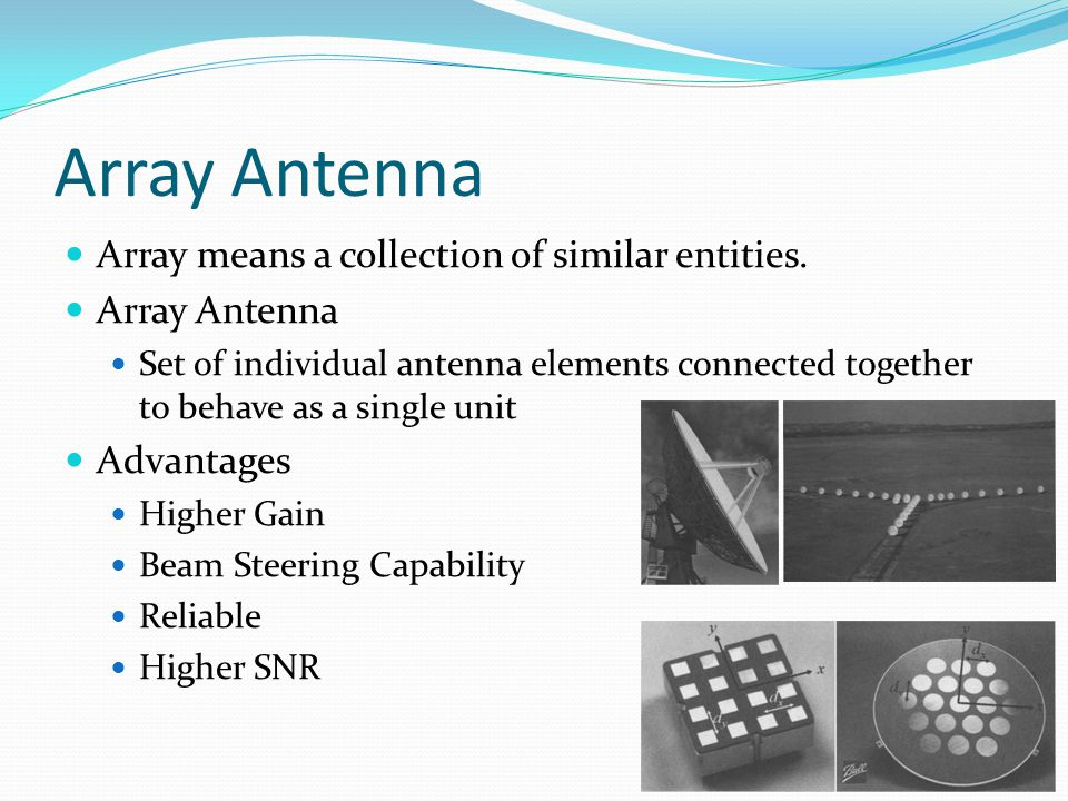 Array Antenna Array means a collection of similar entities.