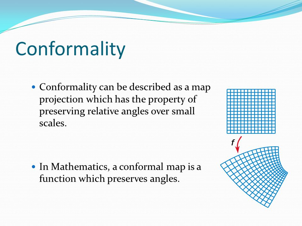 Conformality Conformality can be described as a map projection which has the property of preserving relative angles over small scales.