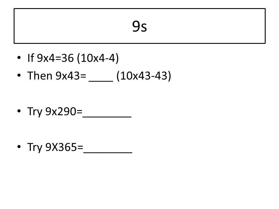 9s If 9x4=36 (10x4-4) Then 9x43= ____ (10x43-43) Try 9x290=________