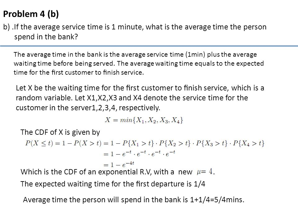 Problem 4 (b) b) .If the average service time is 1 minute, what is the average time the person spend in the bank