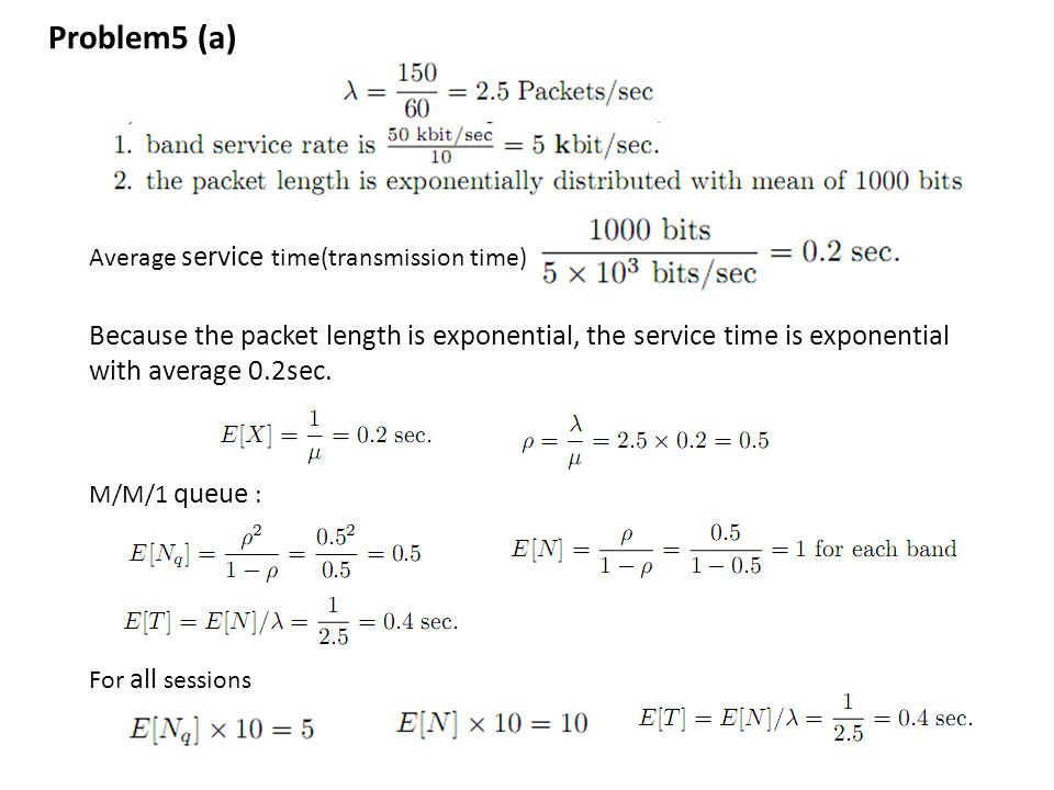 Problem5 (a) Average service time(transmission time) Because the packet length is exponential, the service time is exponential with average 0.2sec.