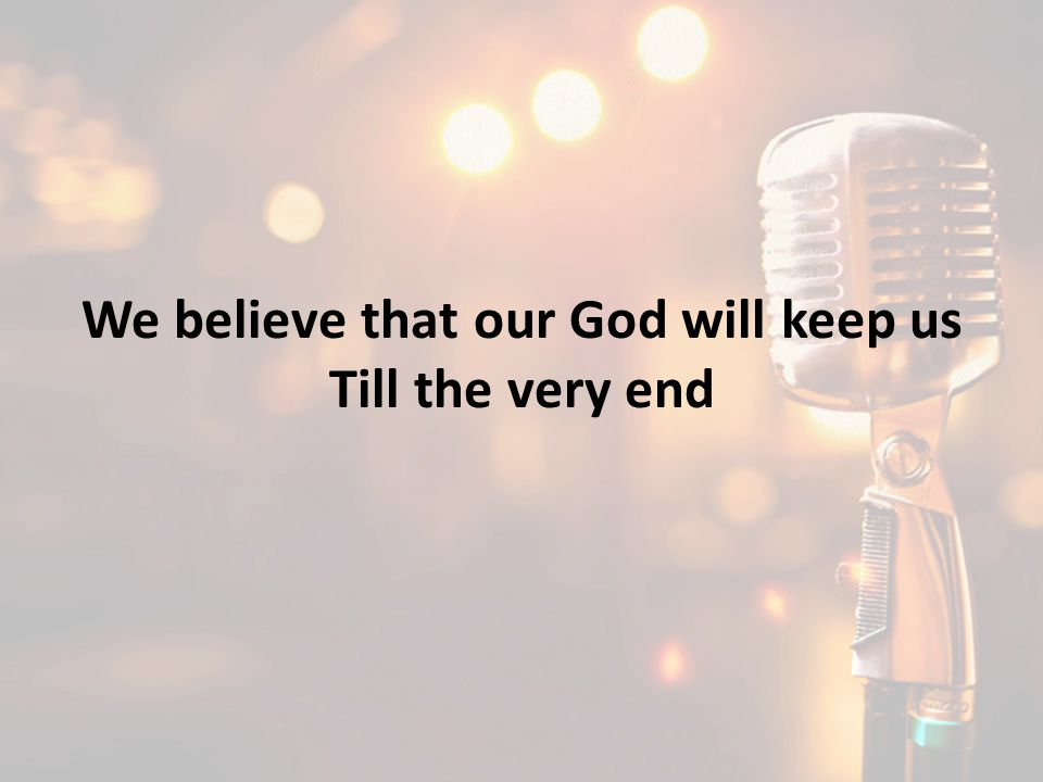 We believe that our God will keep us