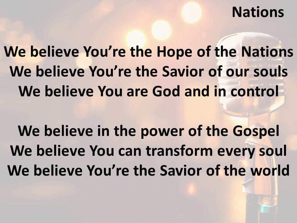 We believe You're the Hope of the Nations