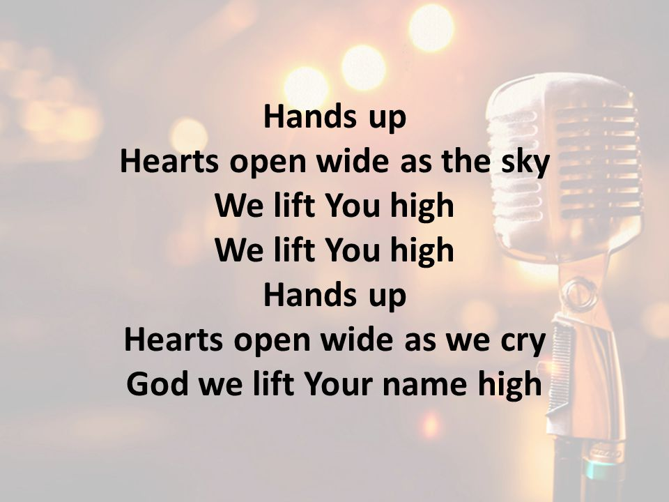 Hearts open wide as the sky We lift You high