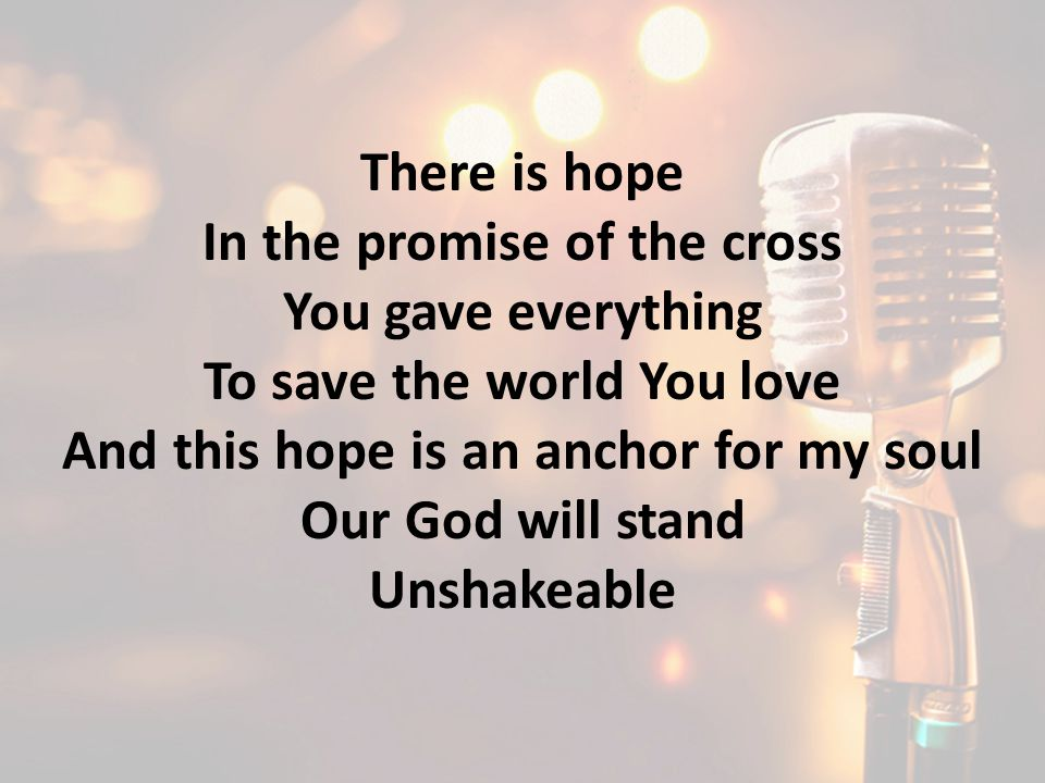 In the promise of the cross You gave everything