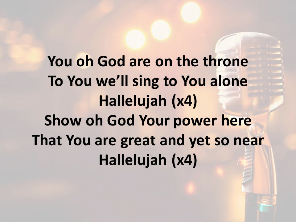 You oh God are on the throne To You we'll sing to You alone