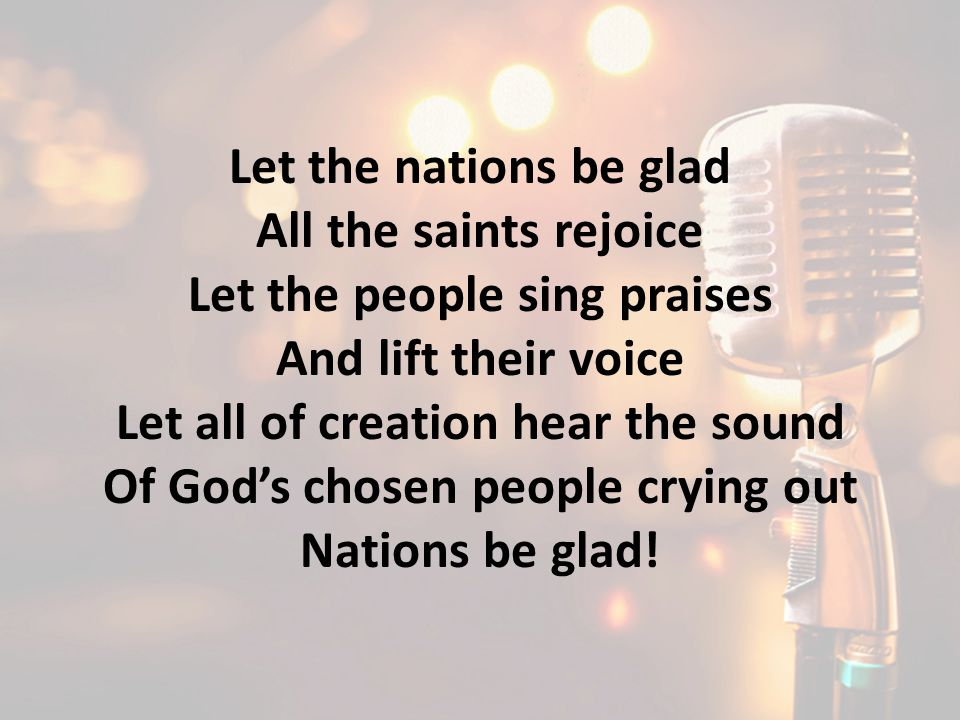 Let the people sing praises And lift their voice