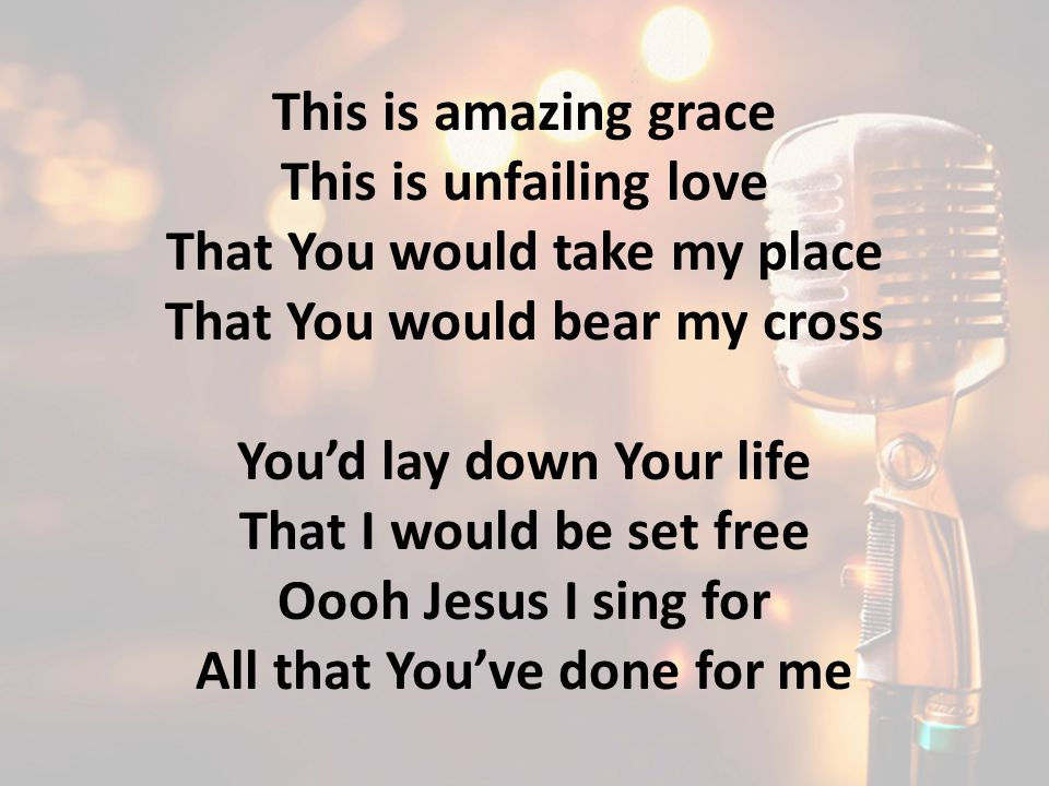 That You would take my place That You would bear my cross