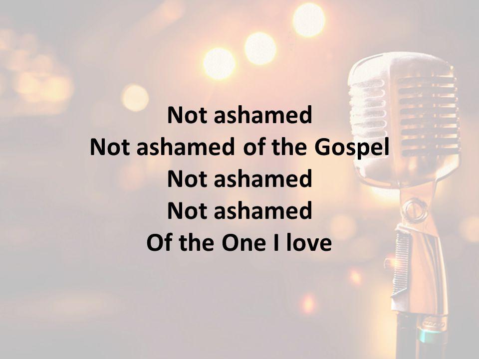 Not ashamed of the Gospel