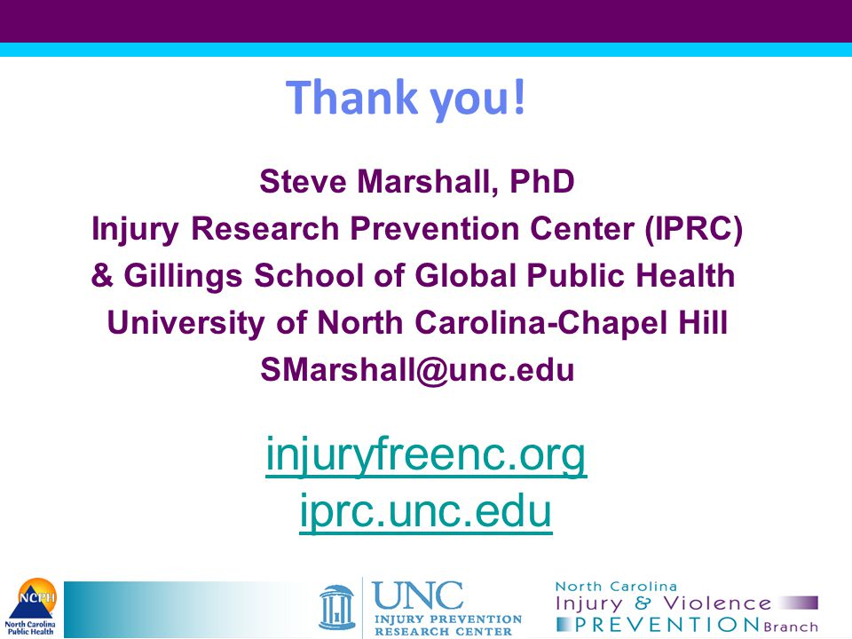 Thank you! injuryfreenc.org iprc.unc.edu Steve Marshall, PhD