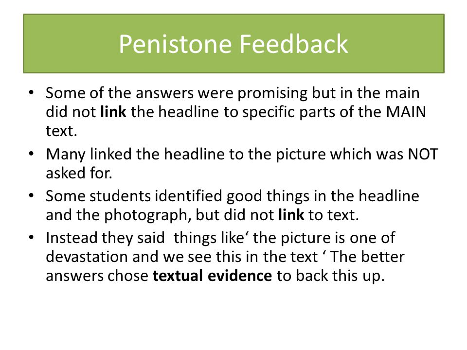 Penistone Feedback Some of the answers were promising but in the main did not link the headline to specific parts of the MAIN text.