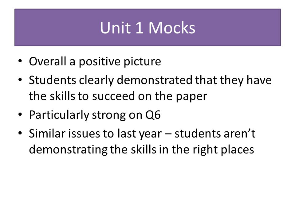 Unit 1 Mocks Overall a positive picture