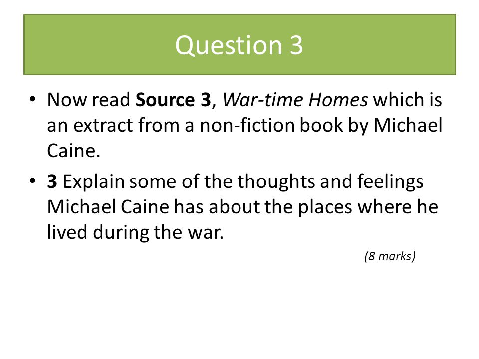 Question 3 Now read Source 3, War-time Homes which is an extract from a non-fiction book by Michael Caine.