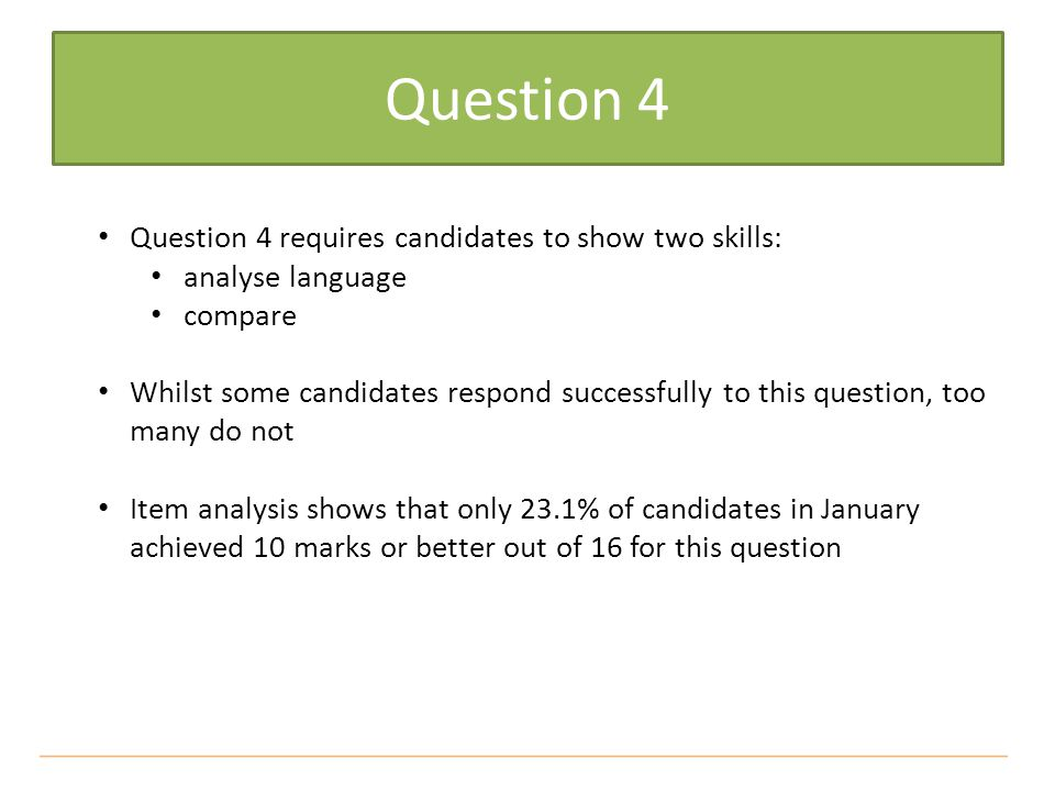 Question 4 Question 4 requires candidates to show two skills: