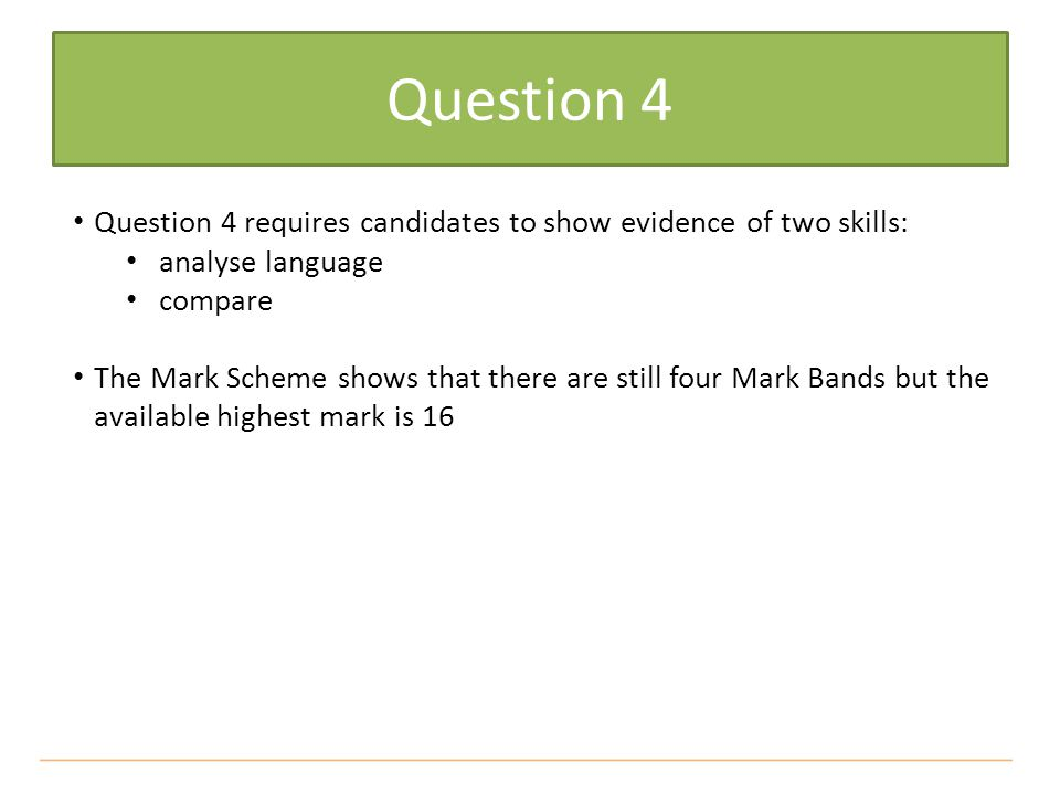 Question 4 Question 4 requires candidates to show evidence of two skills: analyse language. compare.