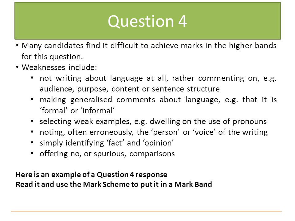 Question 4 Many candidates find it difficult to achieve marks in the higher bands for this question.