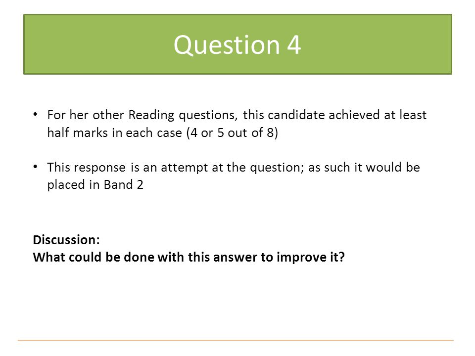 Question 4 For her other Reading questions, this candidate achieved at least half marks in each case (4 or 5 out of 8)