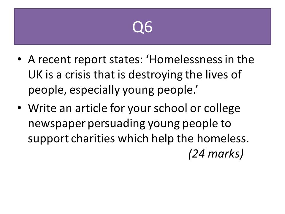 Q6 A recent report states: 'Homelessness in the UK is a crisis that is destroying the lives of people, especially young people.'