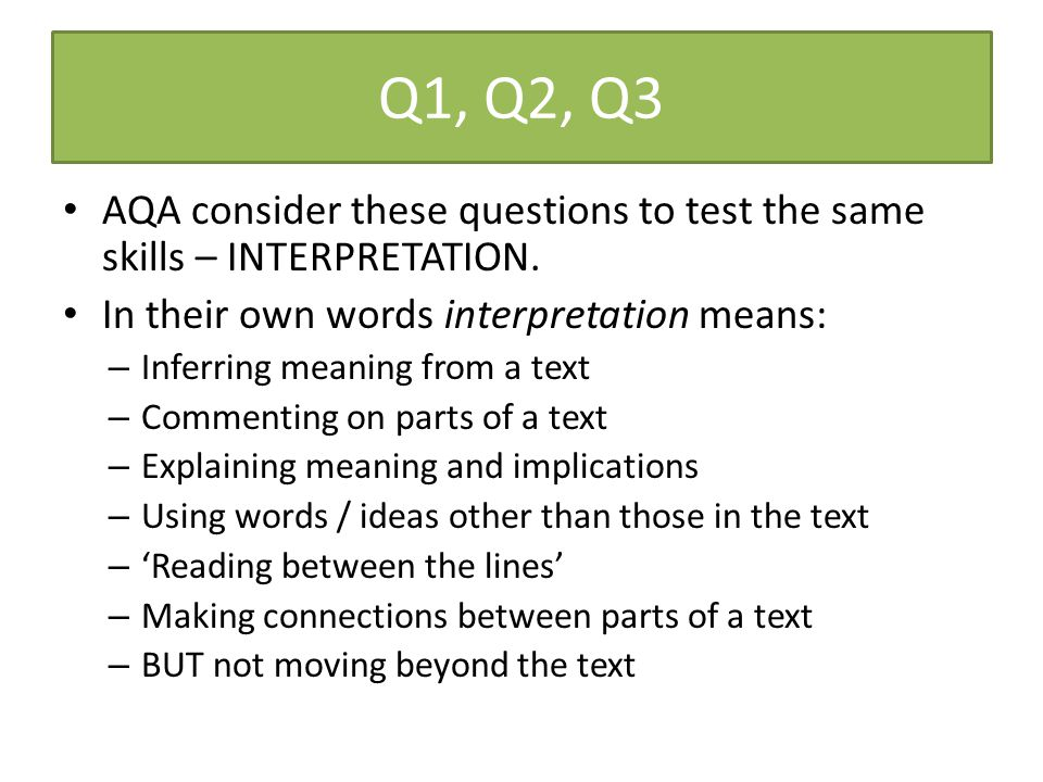 Q1, Q2, Q3 AQA consider these questions to test the same skills – INTERPRETATION. In their own words interpretation means: