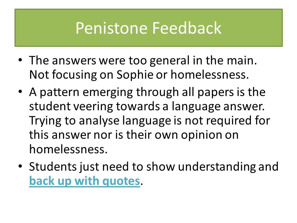 Penistone Feedback The answers were too general in the main. Not focusing on Sophie or homelessness.