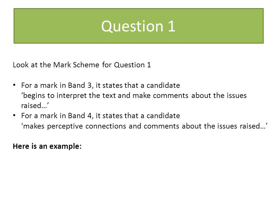 Question 1 Look at the Mark Scheme for Question 1