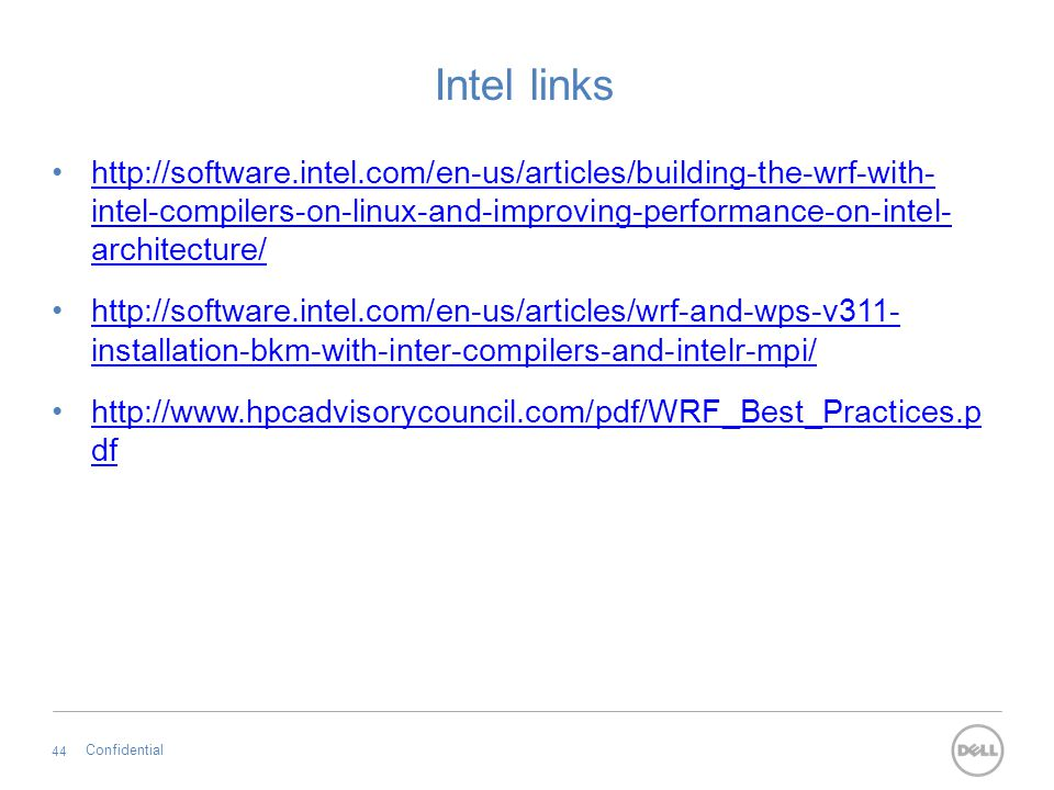 Intel links http://software.intel.com/en-us/articles/building-the-wrf-with-intel-compilers-on-linux-and- improving-performance-on-intel-architecture/
