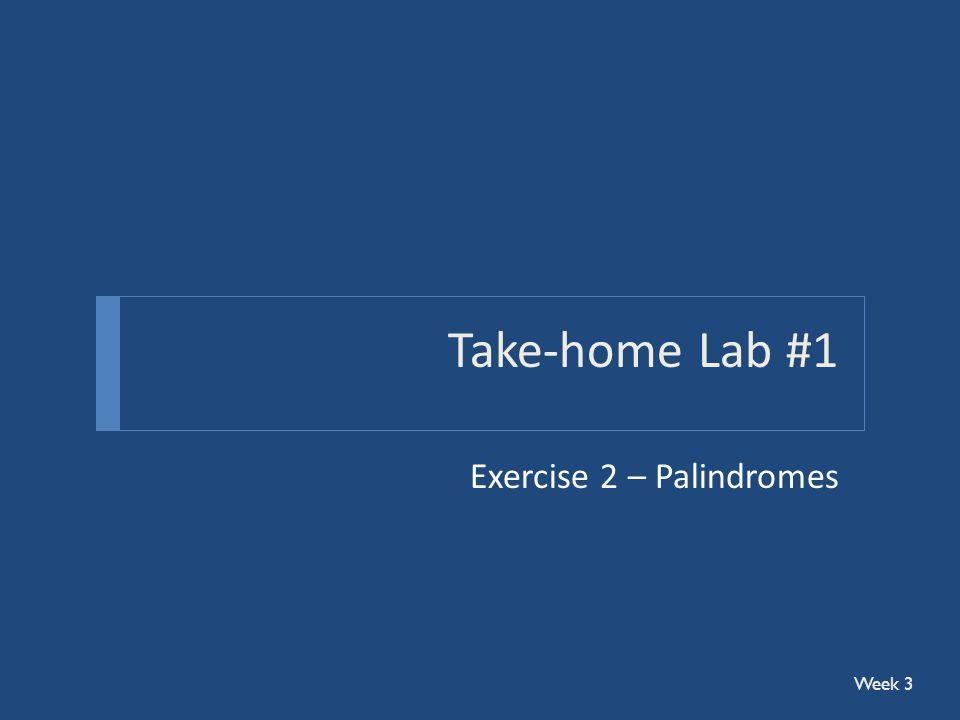 Take-home Lab #1 Exercise 2 – Palindromes Week 3